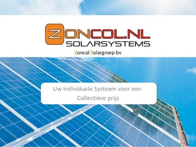 Zoncol Solargroep bv  Uw Individuele Systeem voor een Collectieve prijs