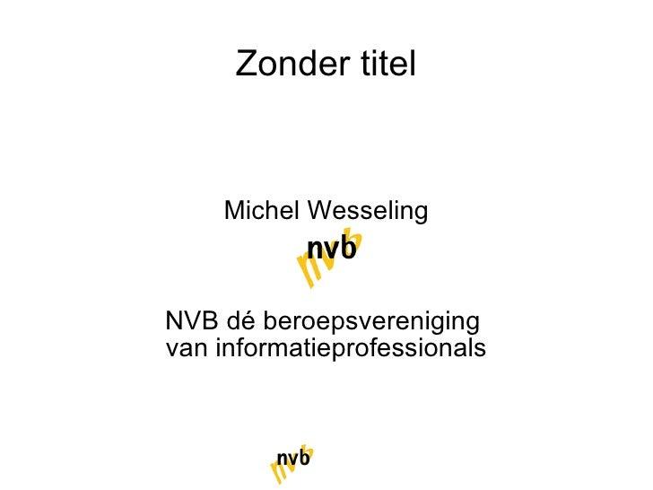 Zonder titel Michel Wesseling NVB dé beroepsvereniging  van informatieprofessionals