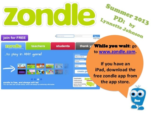 While you wait: goto www.zondle.com.If you have aniPad, download thefree zondle app fromthe app store.
