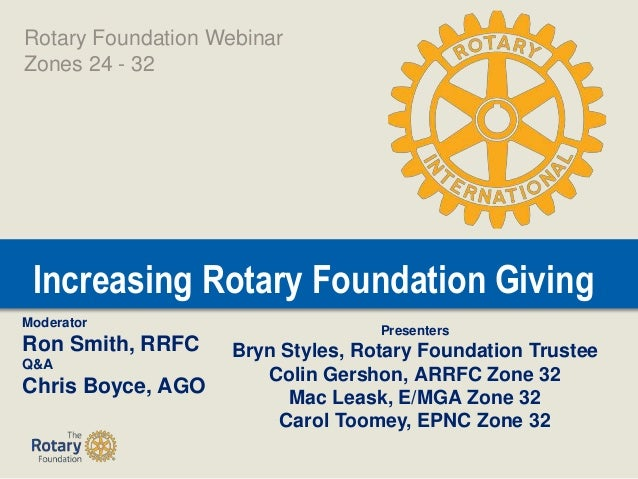 Increasing Rotary Foundation Giving Presenters Bryn Styles, Rotary Foundation Trustee Colin Gershon, ARRFC Zone 32 Mac Lea...