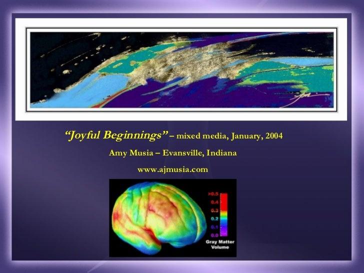 """ Joyful Beginnings""  – mixed media, January, 2004 Amy Musia – Evansville, Indiana www.ajmusia.com"