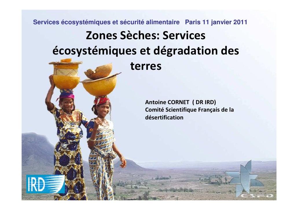 Services écosystémiques et sécurité alimentaire Paris 11 janvier 2011            Zones Sèches: Services      écosystémique...