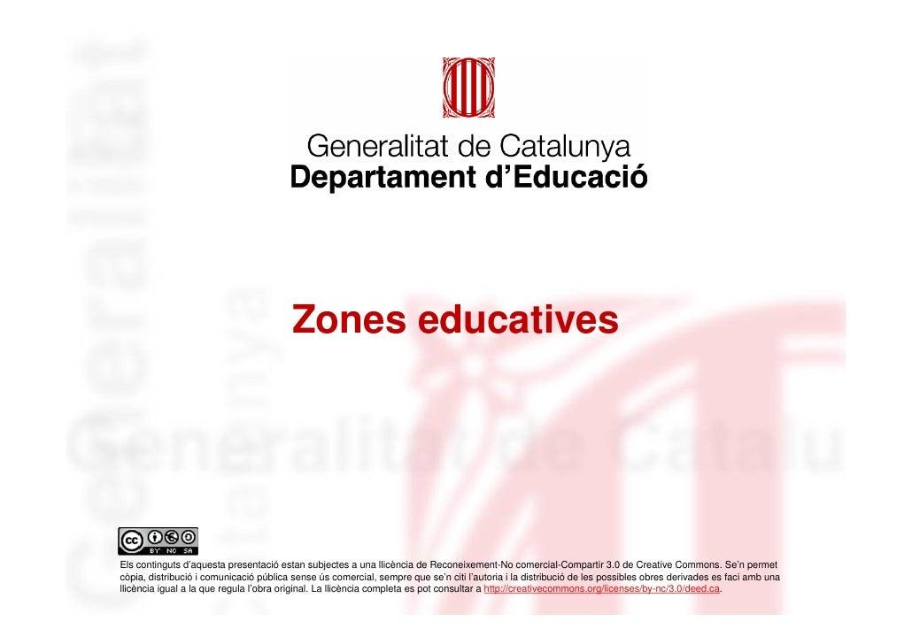 Zones educatives     Els continguts d'aquesta presentació estan subjectes a una llicència de Reconeixement-No comercial-Co...