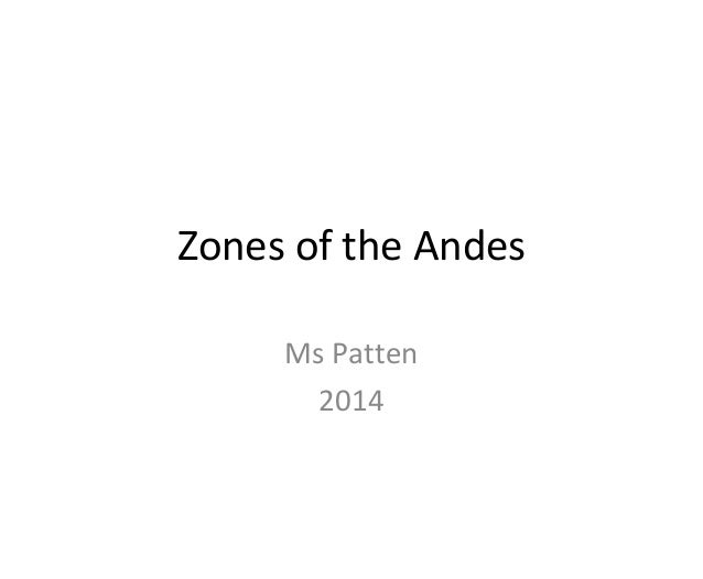 Zones of the Andes Ms Patten 2014