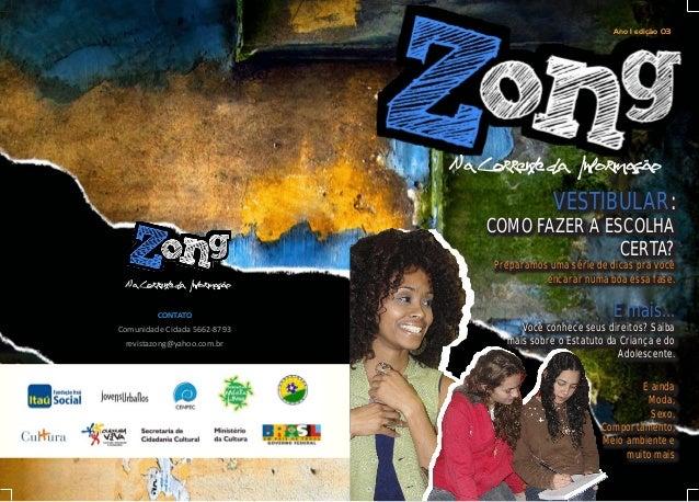Ano 1 edição 03 Na Corrente da Informação CONTATO Comunidade Cidada 5662-8793 revistazong@yahoo.com.br Na Corrente da Info...