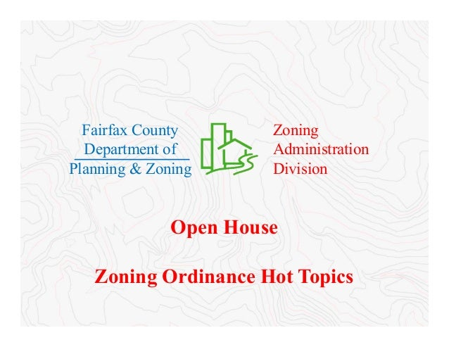 Open House Zoning Ordinance Hot Topics Zoning Administration Division Fairfax County Department of Planning & Zoning