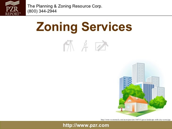 http://www.pzr.com The Planning & Zoning Resource Corp. (800) 344-2944 Zoning Services  http://www.vectorstock.com/assets/...