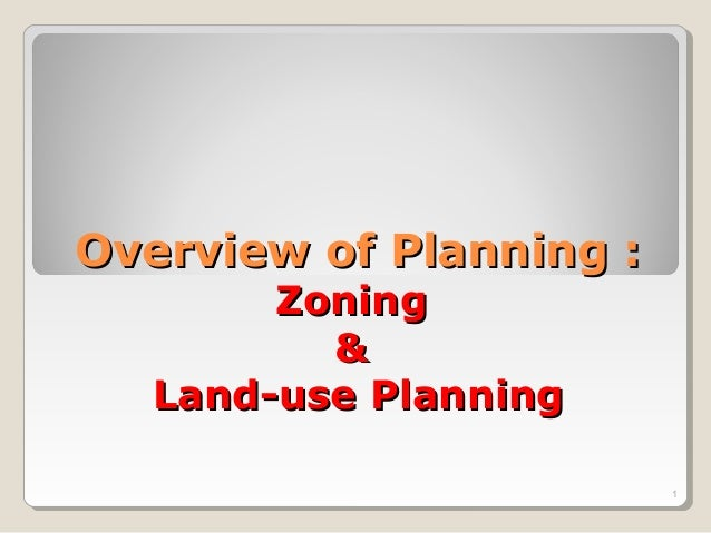 Overview of Planning :Overview of Planning : ZoningZoning && Land-use PlanningLand-use Planning 1