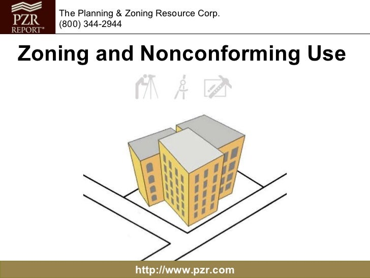 http://www.pzr.com The Planning & Zoning Resource Corp. (800) 344-2944 Zoning and Nonconforming Use