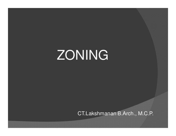 ZONING  CT.Lakshmanan B.Arch., M.C.P.