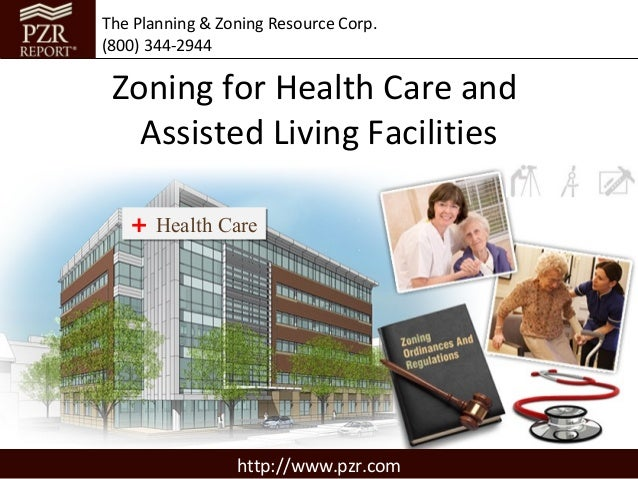 The Planning & Zoning Resource Corp.(800) 344-2944 Zoning for Health Care and   Assisted Living Facilities   + Health Care...