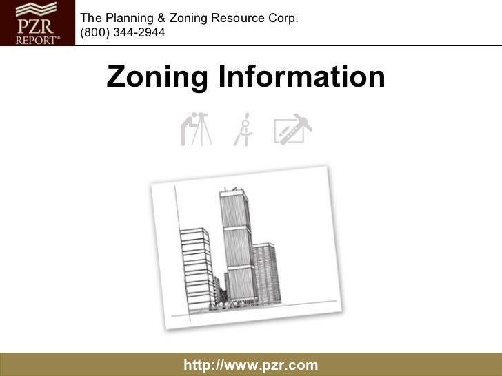 http://www.pzr.com The Planning & Zoning Resource Corp. (800) 344-2944 Zoning Information