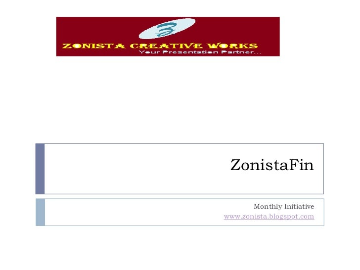 ZonistaFin<br />Monthly Initiative<br />www.zonista.blogspot.com<br />