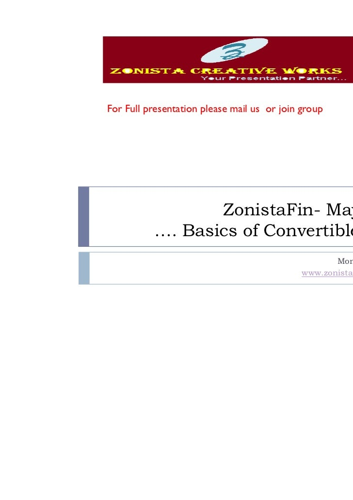 For Full presentation please mail us or join group                 ZonistaFin- May 2011          …. Basics of Convertible ...
