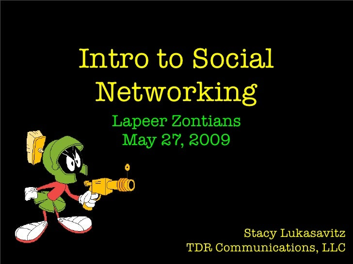 Intro to Social  Networking   Lapeer Zontians    May 27, 2009                      Stacy Lukasavitz           TDR Communic...