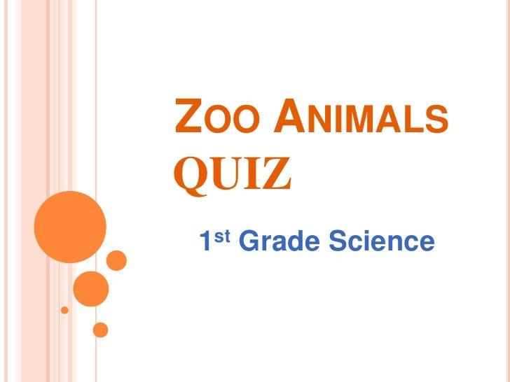 Zoo Animals   QUIZ<br />1st Grade Science<br />