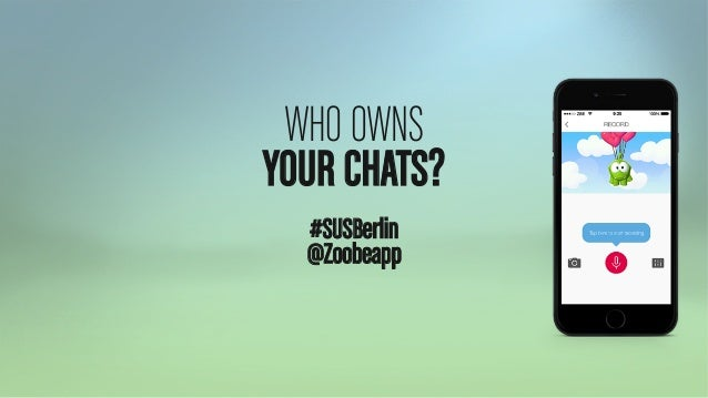 Who owns your chats - by Zoobe for Startup Safary Berlin May