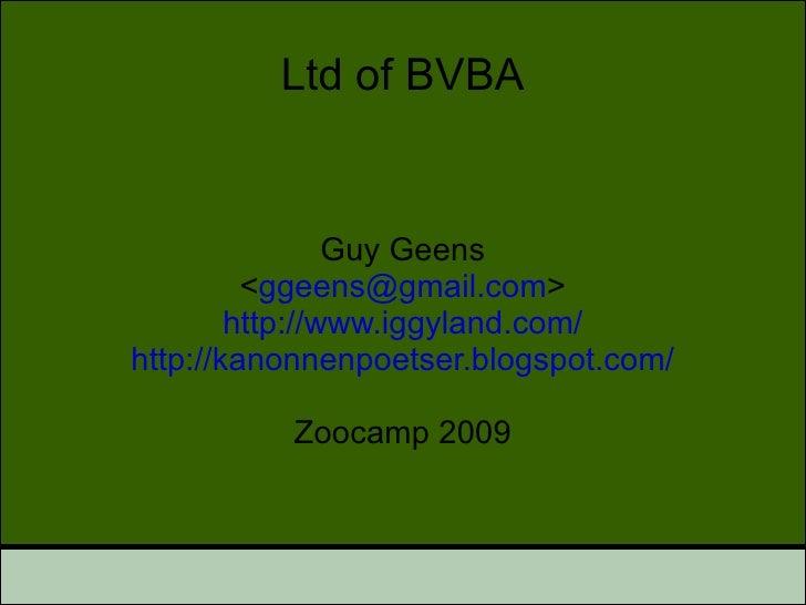 Ltd of BVBA                   Guy Geens          <ggeens@gmail.com>         http://www.iggyland.com/ http://kanonnenpoetse...