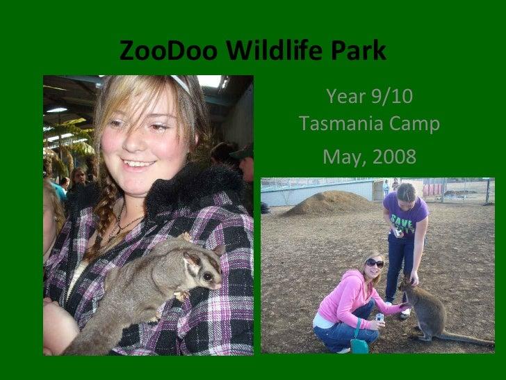 ZooDoo Wildlife Park Year 9/10 Tasmania Camp May, 2008