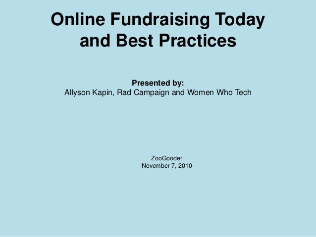 Online Fundraising Today and Best Practices Presented by: Allyson Kapin, Rad Campaign and Women Who Tech ZooGooder Novembe...