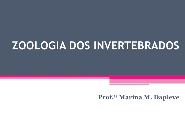 ZOOLOGIA DOS INVERTEBRADOS Prof.ª Marina M. Dapieve