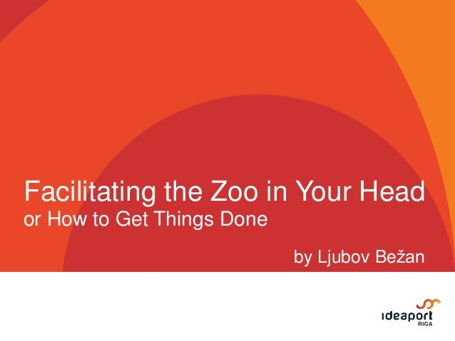 Facilitating the Zoo in Your Head or How to Get Things Done by Ljubov Bežan
