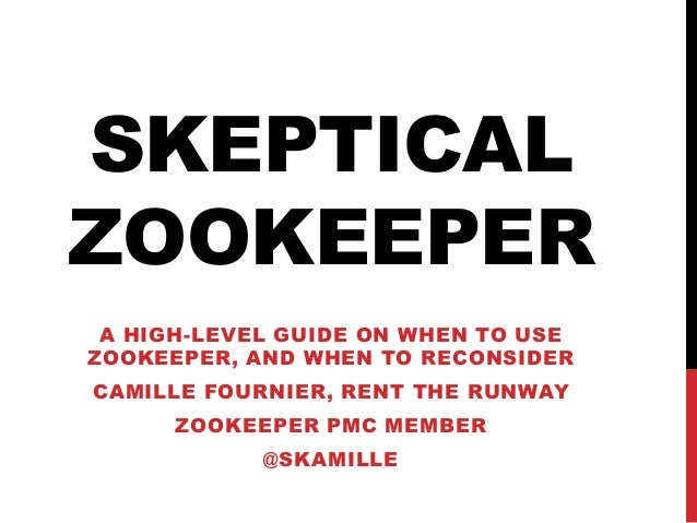 SKEPTICALZOOKEEPERA HIGH-LEVEL GUIDE ON WHEN TO USEZOOKEEPER, AND WHEN TO RECONSIDERCAMILLE FOURNIER, RENT THE RUNWAYZOOKE...