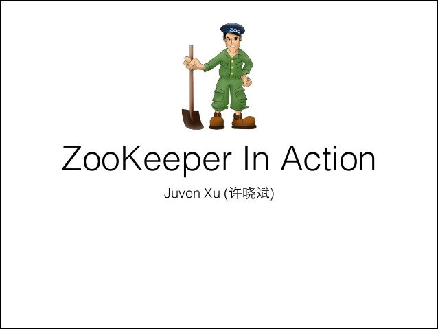 ZooKeeper In Action Juven Xu (许晓斌)