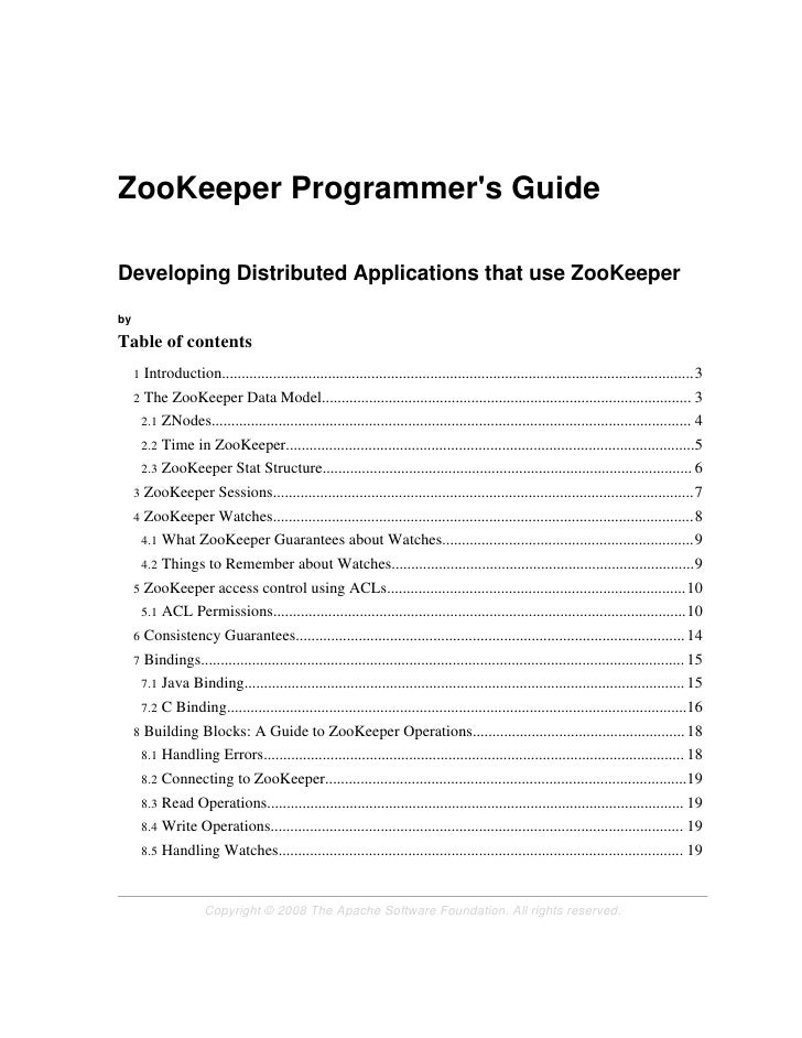 ZooKeeper Programmer's Guide  Developing Distributed Applications that use ZooKeeper  by  Table of contents      1   Intro...