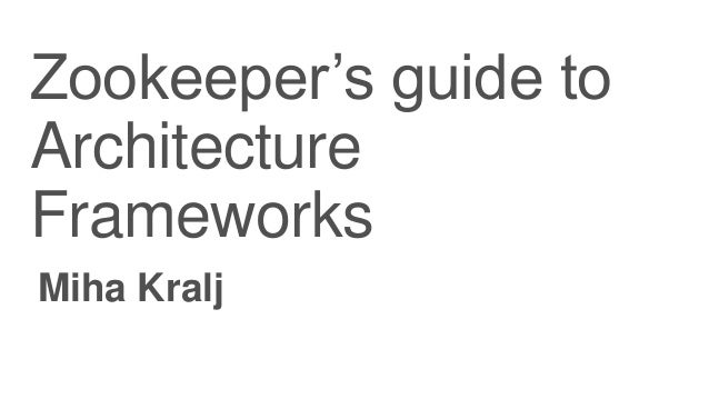 Zookeeper's guide to Architecture Frameworks Miha Kralj