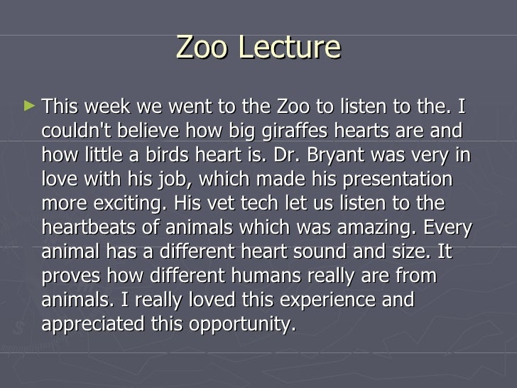 Zoo Lecture <ul><li>This week we went to the Zoo to listen to the. I couldn't believe how big giraffes hearts are and how ...
