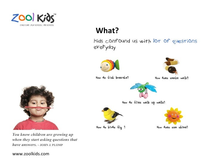 www.zoolkids.com You know children are growing up when they start asking questions that have answers.   ~ JOHN J. PLOMP Wh...