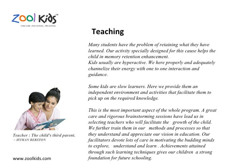 www.zoolkids.com Teacher : The child's third parent. ~ HYMAN BERSTON Many students have the problem of retaining what they...