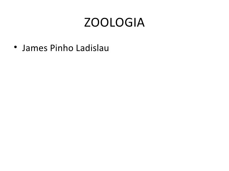ZOOLOGIA• James Pinho Ladislau