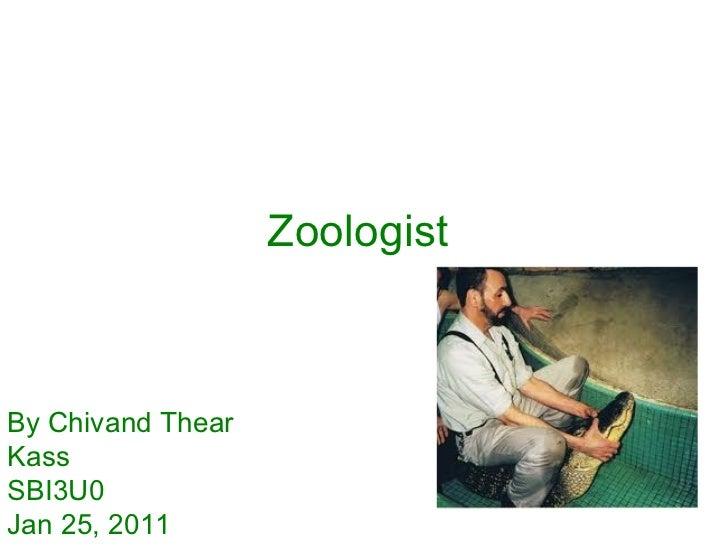 Zoologist   By Chivand Thear Kass SBI3U0 Jan 25, 2011