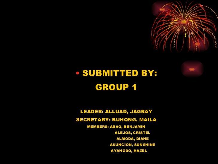 <ul><ul><li>SUBMITTED BY: </li></ul></ul><ul><ul><li>GROUP 1 </li></ul></ul><ul><ul><li>LEADER: ALLUAD, JAGRAY </li></ul><...
