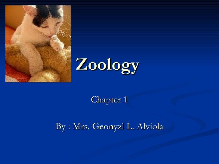 Zoology   Chapter 1 By : Mrs. Geonyzl L. Alviola