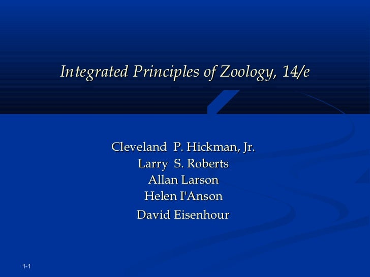 Integrated Principles of Zoology, 14/e             Cleveland  P. Hickman, Jr.                 Larry  S. Roberts           ...