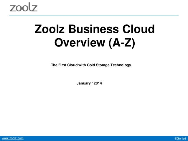 Zoolz Business Cloud Overview (A-Z) The First Cloud with Cold Storage Technology  January / 2014  www.zoolz.com  ©Genie9
