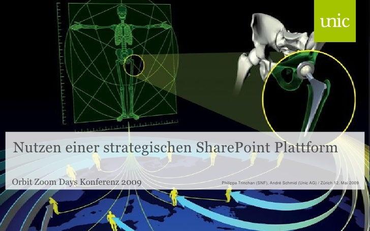 Nutzen einer strategischen SharePoint Plattform  Orbit Zoom Days Konferenz 2009   Philippe Trinchan (SNF), André Schmid (U...