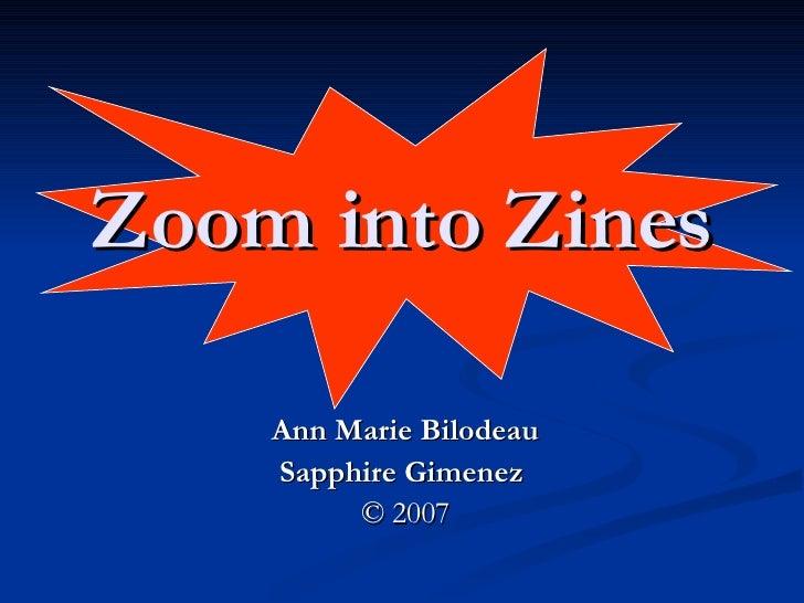 Ann Marie Bilodeau Sapphire Gimenez   © 2007 Zoom into Zines