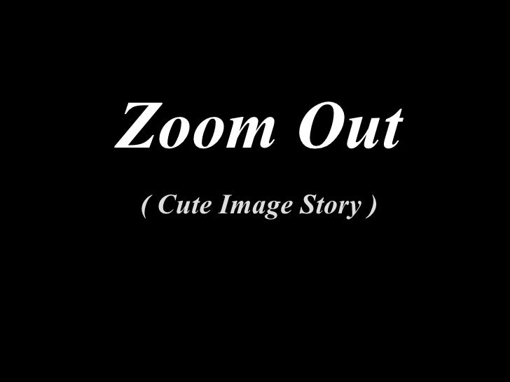 Zoom Out ( Cute Image Story ) With Sound