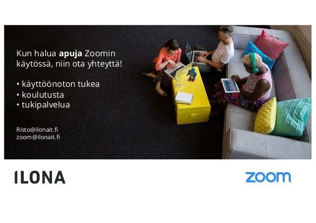 Kun halua apuja Zoomin käytössä, niin ota yhteyttä! • käyttöönoton tukea • koulutusta • tukipalvelua Risto@ilonait.fi zoom...