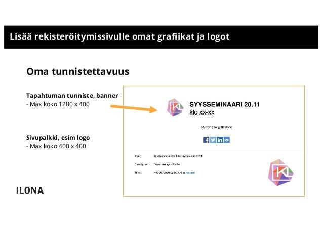 Lisää rekisteröitymissivulle omat grafiikat ja logot Oma tunnistettavuus Tapahtuman tunniste, banner - Max koko 1280 x 400...