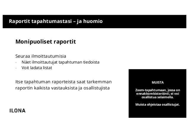 Raportit tapahtumastasi – ja huomio Monipuoliset raportit Seuraa ilmoittautumisia - Näet ilmoittautujat tapahtuman tiedois...