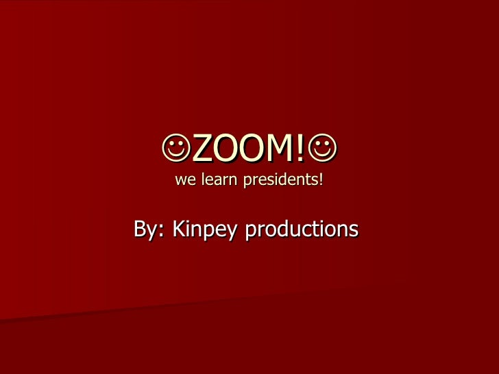  ZOOM!  we learn presidents! By: Kinpey productions