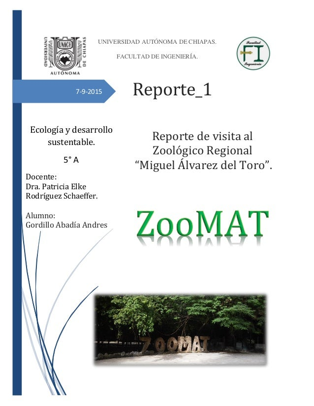 "7-9-2015 Reporte_1 Reporte de visita al Zoológico Regional ""Miguel Álvarez del Toro"". UNIVERSIDAD AUTÓNOMA DE CHIAPAS. FAC..."