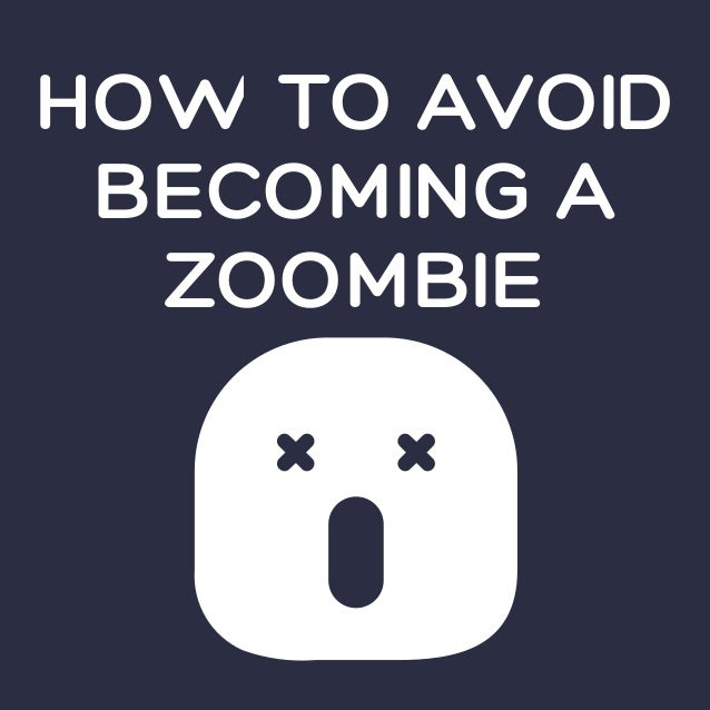 HOW TO AVOID BECOMING A ZOOMBIE