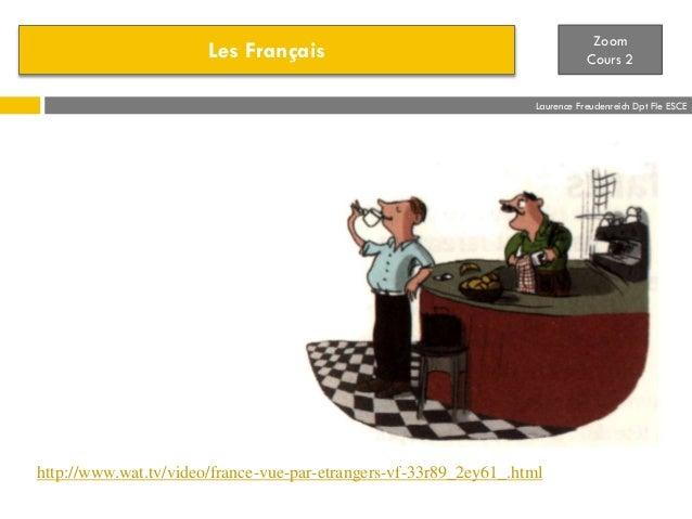 Les Français Zoom Cours 2 Laurence Freudenreich Dpt Fle ESCE http://www.wat.tv/video/france-vue-par-etrangers-vf-33r89_2ey...