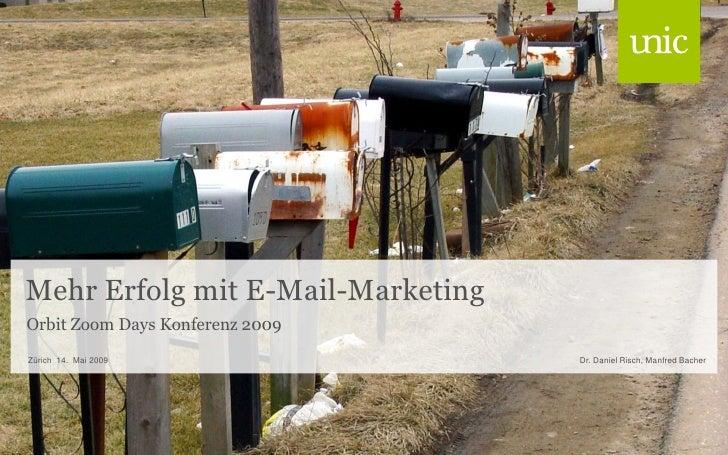 Mehr Erfolg mit E-Mail-Marketing Orbit Zoom Days Konferenz 2009 Zürich 14. Mai 2009                Dr. Daniel Risch, Manfr...